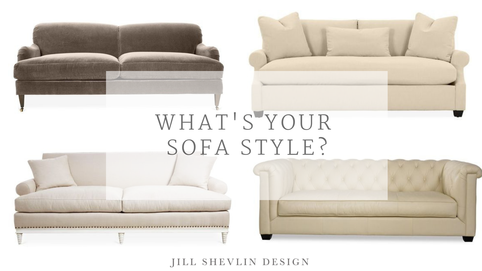 what is your sofa style - Jill Shevlin Design - Vero Beach Interior Designer - Vero Beach Home renovaton - Vero Beach Home Furniture - Vero Beach Decorate your Home