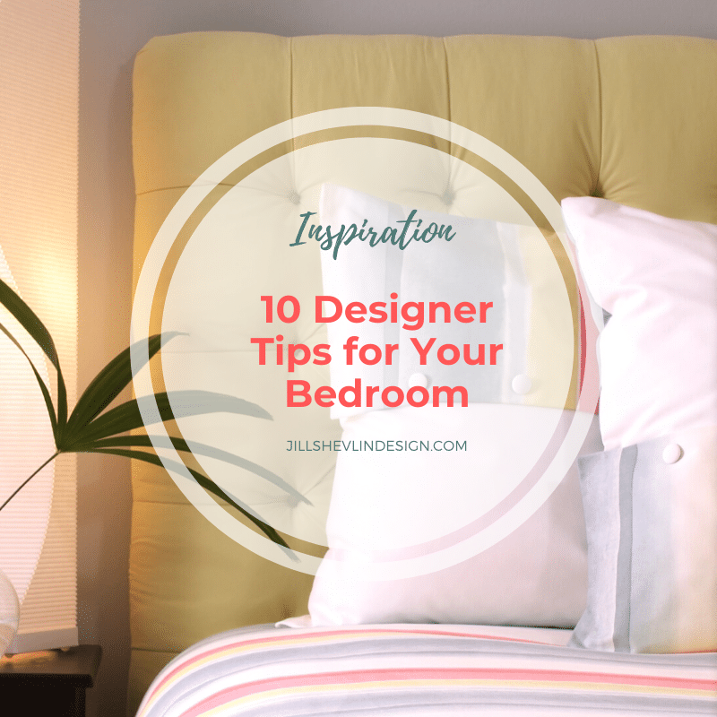 10 Designer Tips for Your  Bedrooms Jill Shevlin Design Vero Beach Interior Design